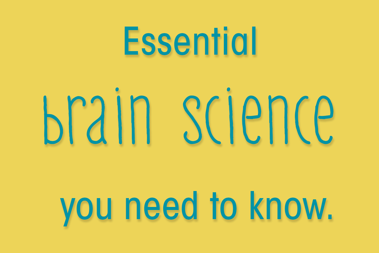 Essential brain science you need to know.